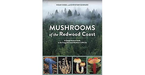 Mushrooms of the Redwood Coast : A Comprehensive Guide to the Fungi of Coastal Northern California - image 1 of 1