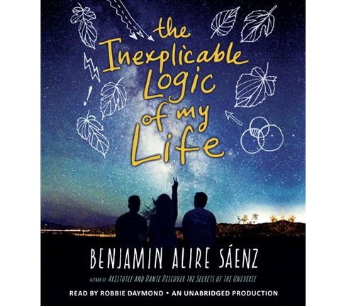 Inexplicable Logic of My Life -  Unabridged by Benjamin Alire Saenz (CD/Spoken Word) - image 1 of 1