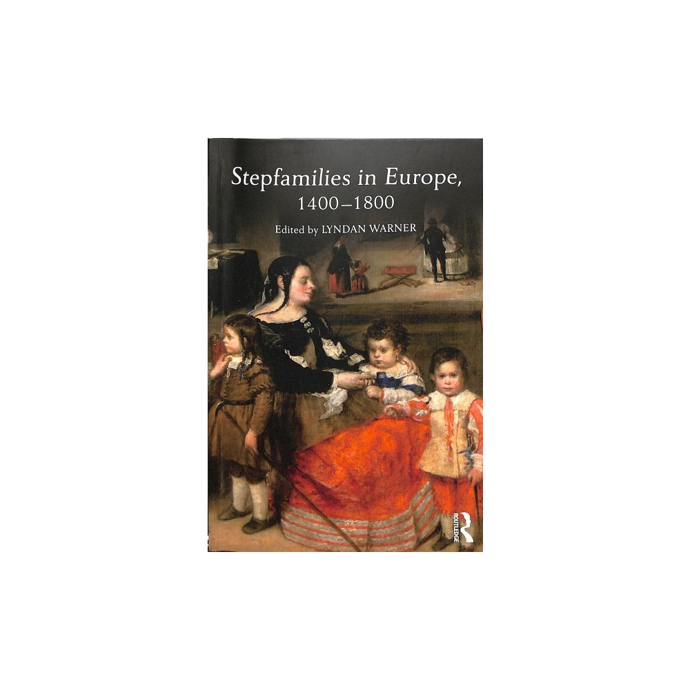 Stepfamilies in Europe 1400-1800 - (Paperback)