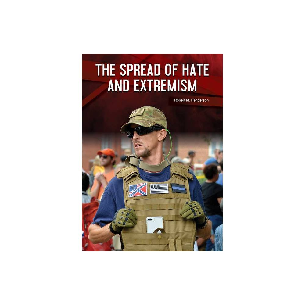 The Spread Of Hate And Extremism By Robert M Henderson Hardcover