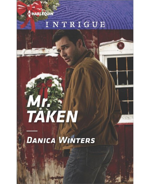 Mr. Taken -  (Harlequin Intrigue Series) by Danica Winters (Paperback) - image 1 of 1