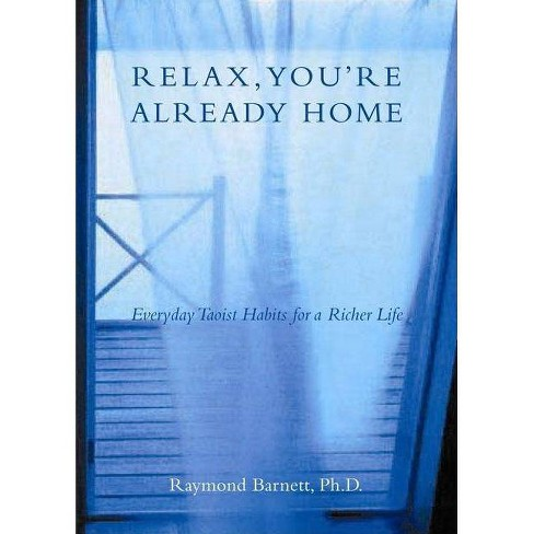 Relax, You're Already Home - by  Raymond Barnett (Paperback) - image 1 of 1