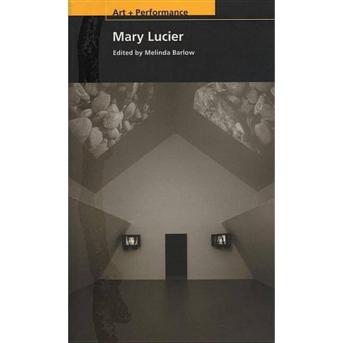 Mary Lucier - (Art + Performance) (Paperback) - image 1 of 1