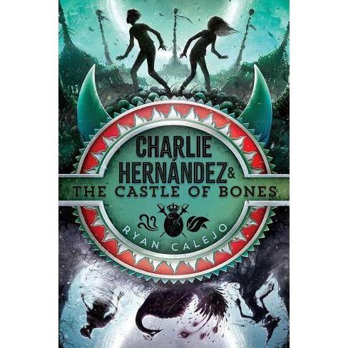 Charlie Hern�ndez & the Castle of Bones - by  Ryan Calejo (Hardcover) - image 1 of 1