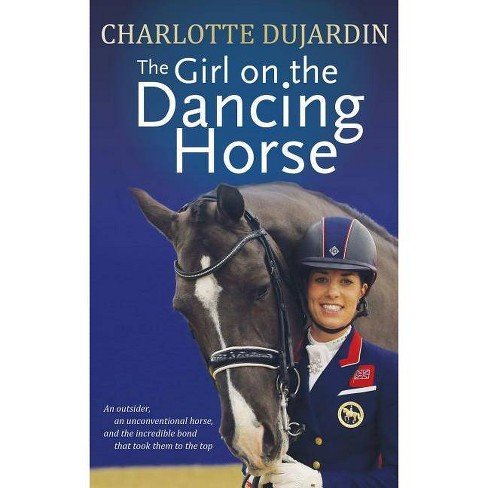 The Girl on the Dancing Horse - by  Charlotte Dujardin (Paperback) - image 1 of 1