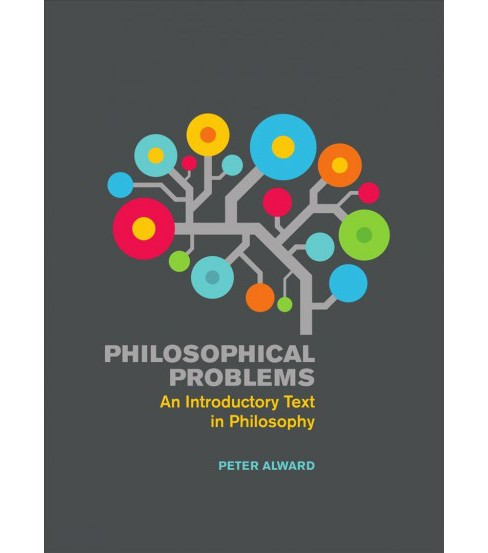 Philosophical Problems : An Introductory Text in Philosophy (Paperback) (Peter Alward) - image 1 of 1