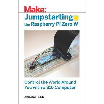 Jumpstarting the Raspberry Pi Zero W - by  Akkana Peck (Paperback)