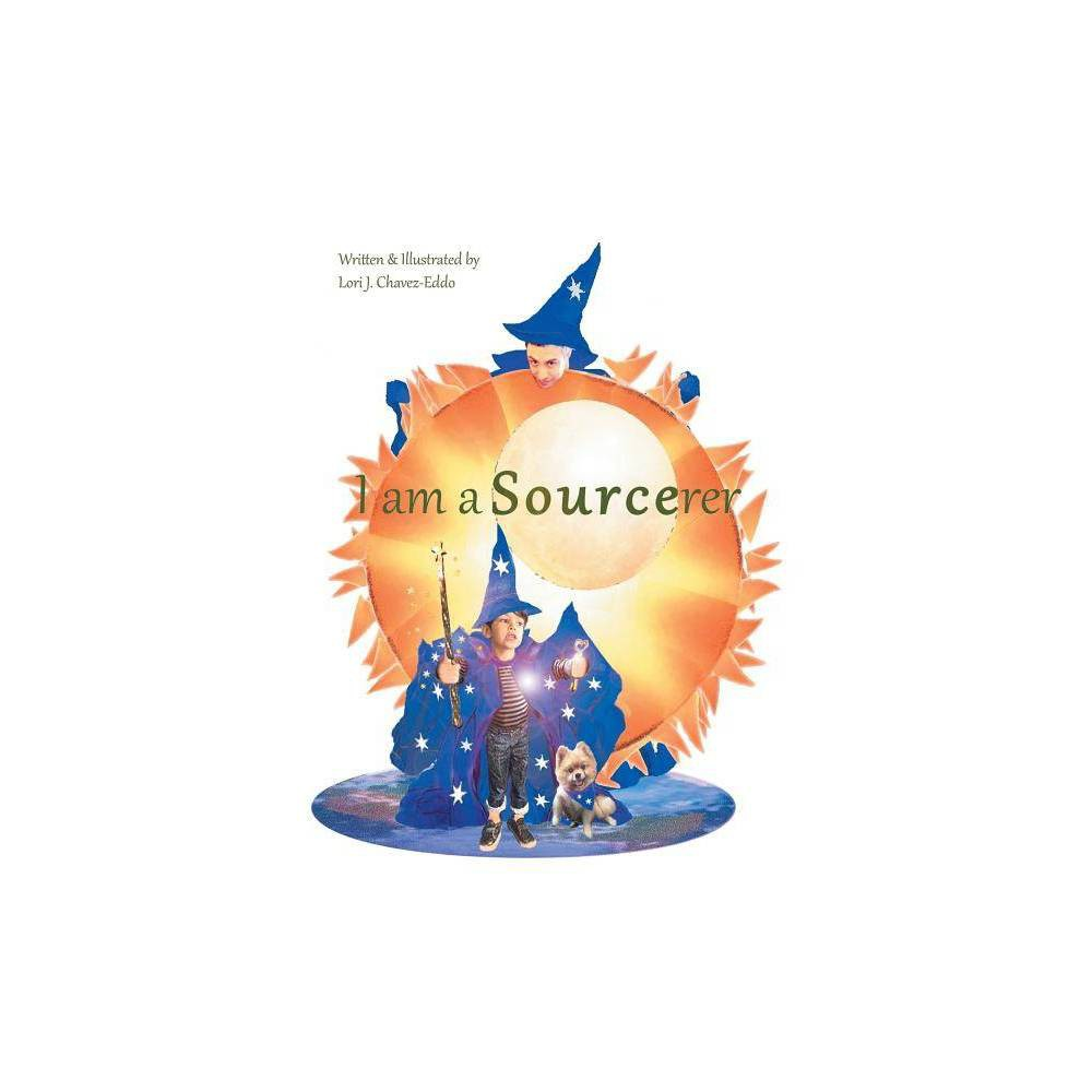 I Am A Sourcerer By Lori J Chavez Eddo Paperback