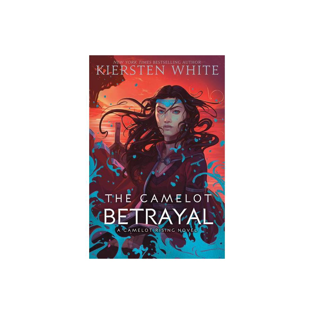 The Camelot Betrayal Camelot Rising Trilogy By Kiersten White Hardcover