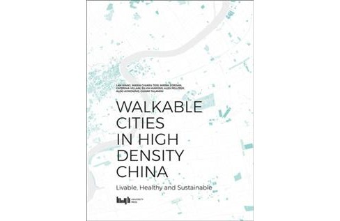 Walkable Cities in High Density China : Livable, Healthy and Sustainable -  (Paperback) - image 1 of 1