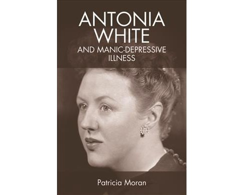 Antonia White and Manic-depressive Illness -  by Patricia Moran (Hardcover) - image 1 of 1