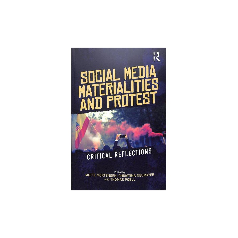 Social Media Materialities and Protest : Critical Reflections - (Paperback)