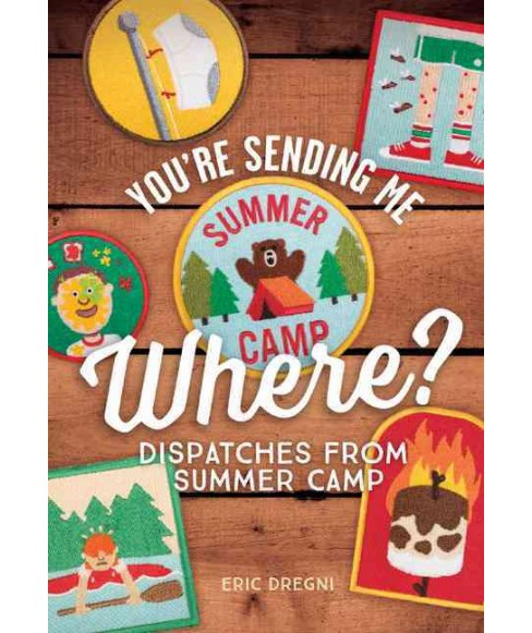 You're Sending Me Where? : Dispatches from Summer Camp (Paperback) (Eric Dregni) - image 1 of 1