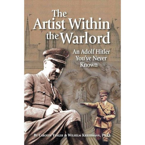 The Artist Within the Warlord - 3 Edition by  Carolyn Yeager (Paperback) - image 1 of 1