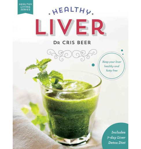 Healthy Liver : Keep Your Liver Healthy and Fatty Free (Paperback) (Dr. Cris Beer) - image 1 of 1