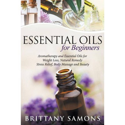 Essential Oils For Beginners - by  Brittany Samons (Paperback)