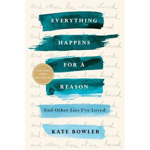 Everything Happens for a Reason - by  Kate Bowler (Paperback) - image 1 of 1