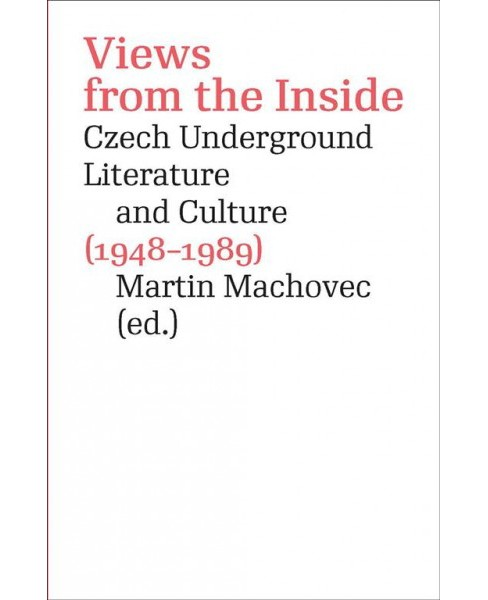 Views from the Inside : Czech Underground Literature and Culture 1948-1989; Manifestos - Testimonies - Do - image 1 of 1