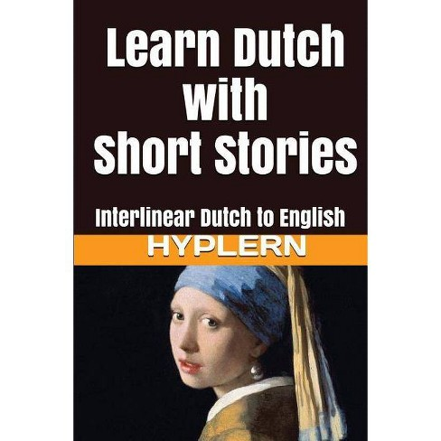 Learn Dutch with Short Stories - (Learn Dutch with Interlinear Stories for  Beginners and Advan)
