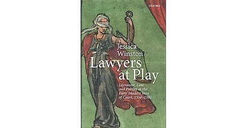 Lawyers at Play : Literature, Law, and Politics at the Early Modern Inns of Court, 1558-1581 (Hardcover) - image 1 of 1