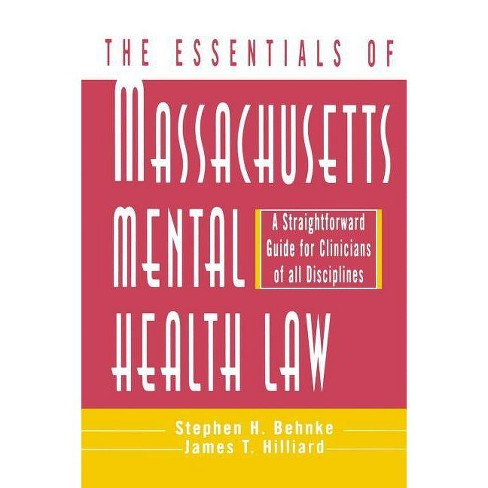 Essentials of Massachusetts Mental Health Law - by  Stephen H Behnke & James T Hilliard (Paperback) - image 1 of 1