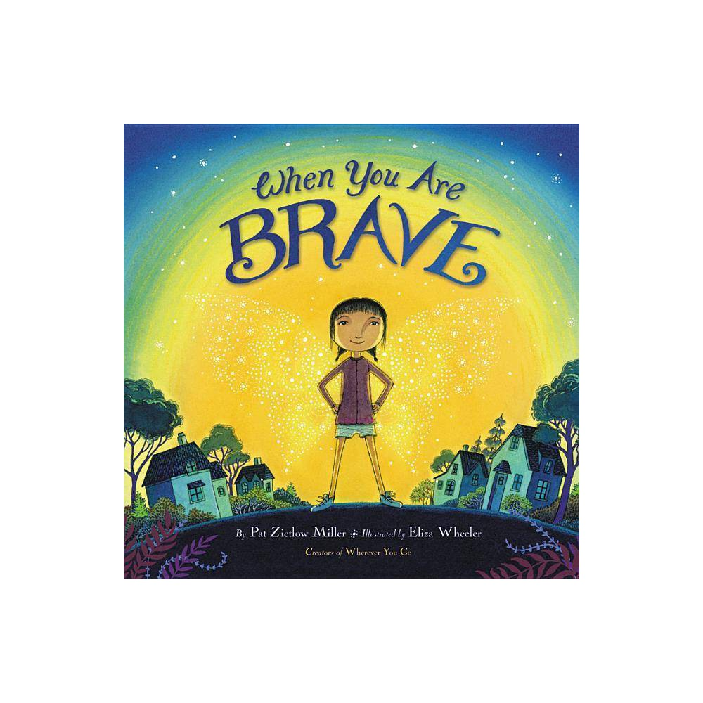 When You Are Brave - by Pat Zietlow Miller (Hardcover) Discounts