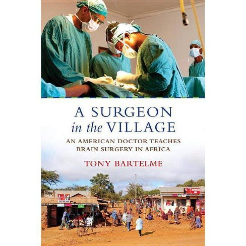 A Surgeon in the Village - by  Tony Bartelme (Paperback) - image 1 of 1
