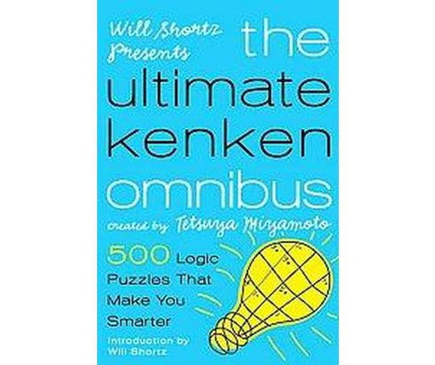 Will Shortz Presents the Ultimate Kenken Omnibus : 500 Easy to Hard Logic Puzzles That Make You Smarter - image 1 of 1