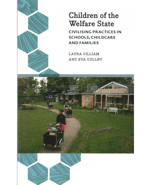 Children of the Welfare State : Civilising Practices in Schools, Childcare and Families (Paperback) - image 1 of 1