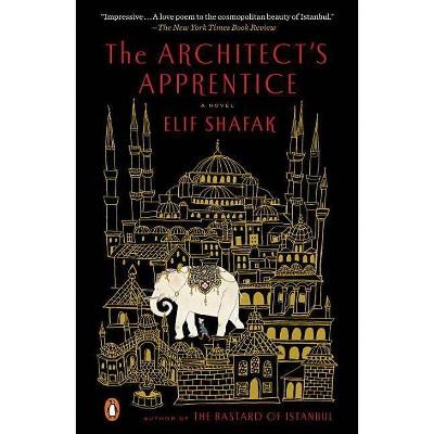 The Architect's Apprentice - by  Elif Shafak (Paperback)