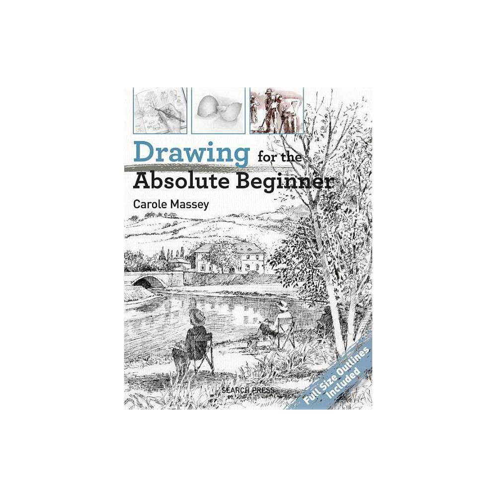 Drawing For The Absolute Beginner Absolute Beginner Art By Carole Massey Paperback