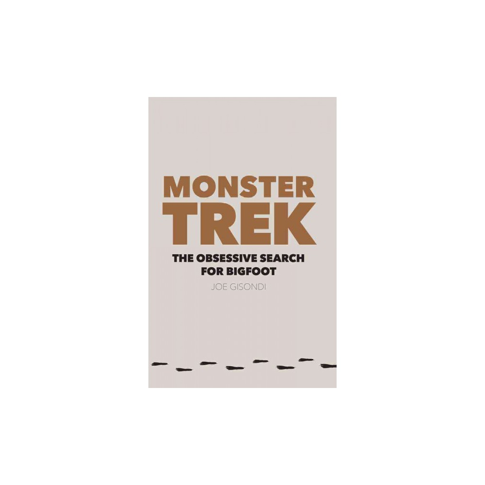 Monster Trek : The Obsessive Search for Bigfoot (Paperback) (Joe Gisondi)