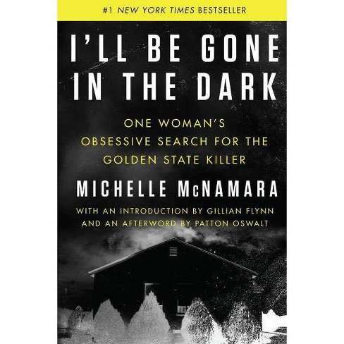 I'll Be Gone in the Dark : One Woman's Obsessive Search for the Golden State Killer -  (Hardcover) - image 1 of 1