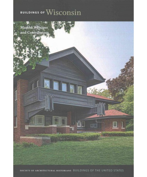 Buildings of Wisconsin (Hardcover) (Marsha Weisiger) - image 1 of 1