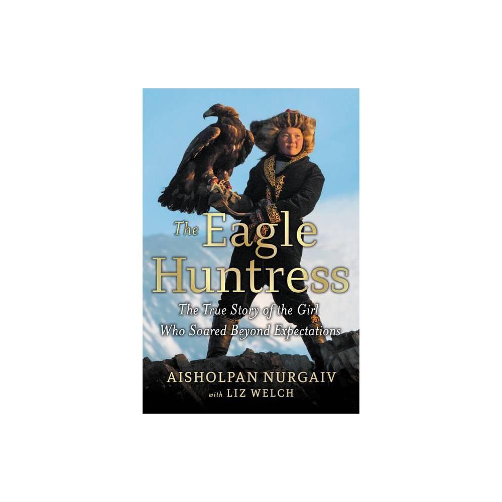 The Eagle Huntress By Aisholpan Nurgaiv Hardcover