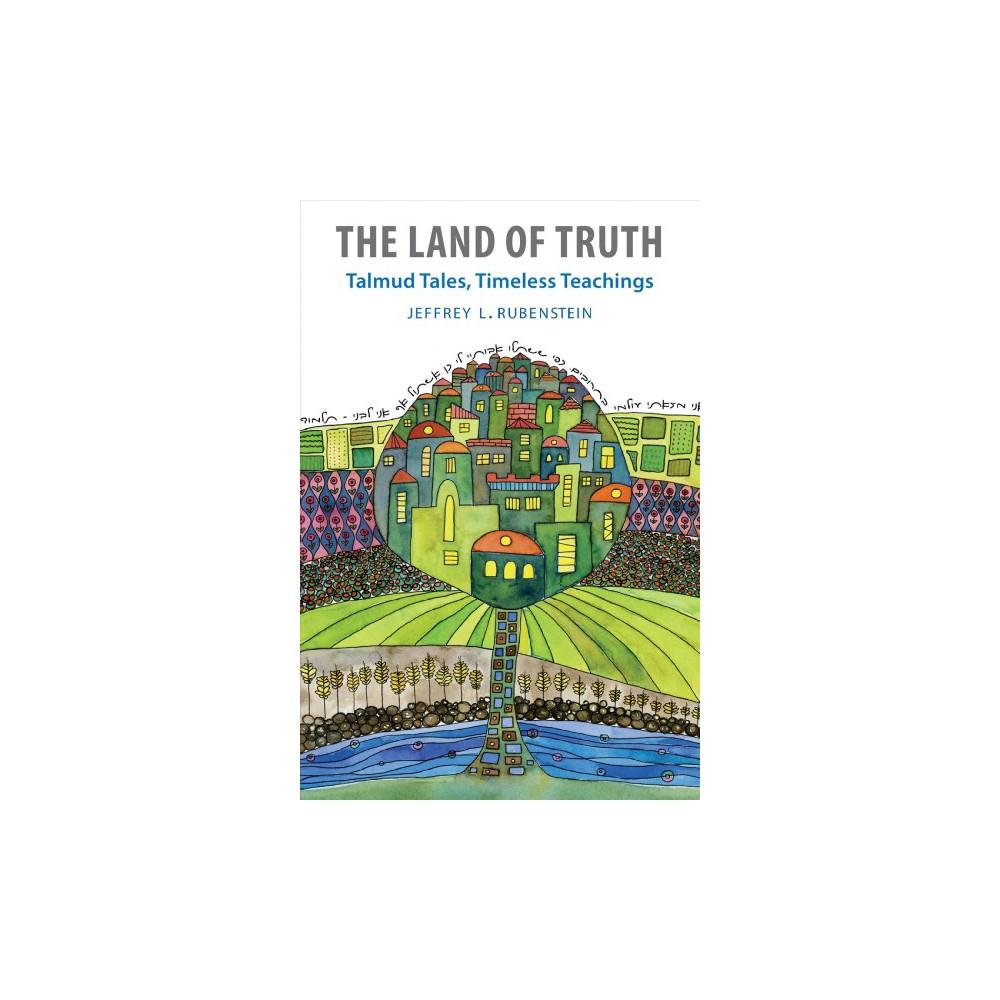 Land of Truth : Talmud Tales, Timeless Teachings - by Jeffrey L. Rubenstein (Paperback)