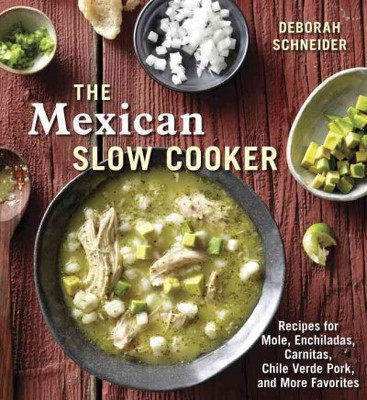 Mexican Slow Cooker : Recipes for Mole, Enchiladas, Carnitas, Chile Verde Pork, and More Favorites