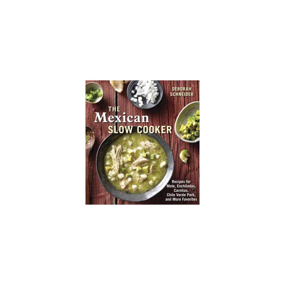 Mexican Slow Cooker : Recipes for Mole, Enchiladas, Carnitas, Chile Verde Pork, and More Favorites