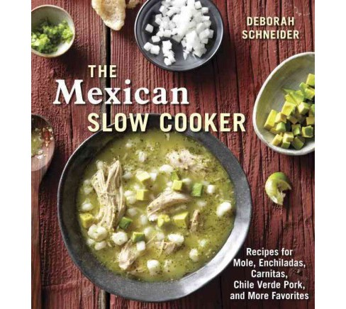 Mexican Slow Cooker : Recipes for Mole, Enchiladas, Carnitas, Chile Verde Pork, and More Favorites - image 1 of 1