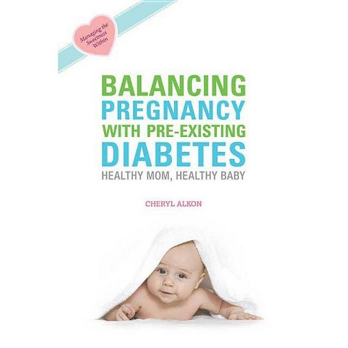 Balancing Pregnancy with Pre-Existing Diabetes - by  Cheryl Alkon (Paperback) - image 1 of 1