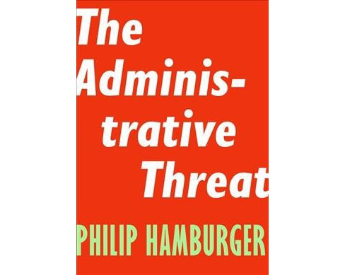Administrative Threat (Paperback) (Philip Hamburger) - image 1 of 1