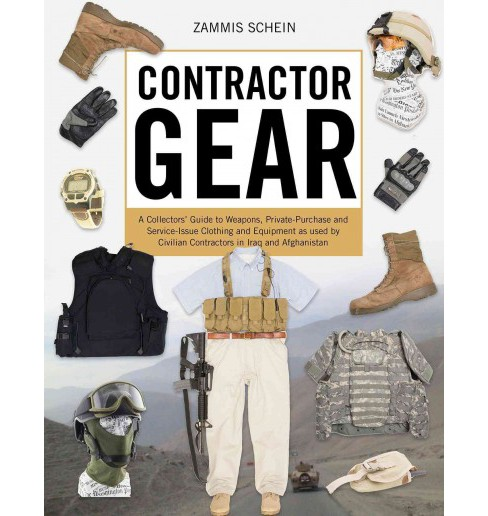 Contractor Gear : A Collectors' Guide to Weapons, Private-Purchase and Service-Issue Clothing and - image 1 of 1