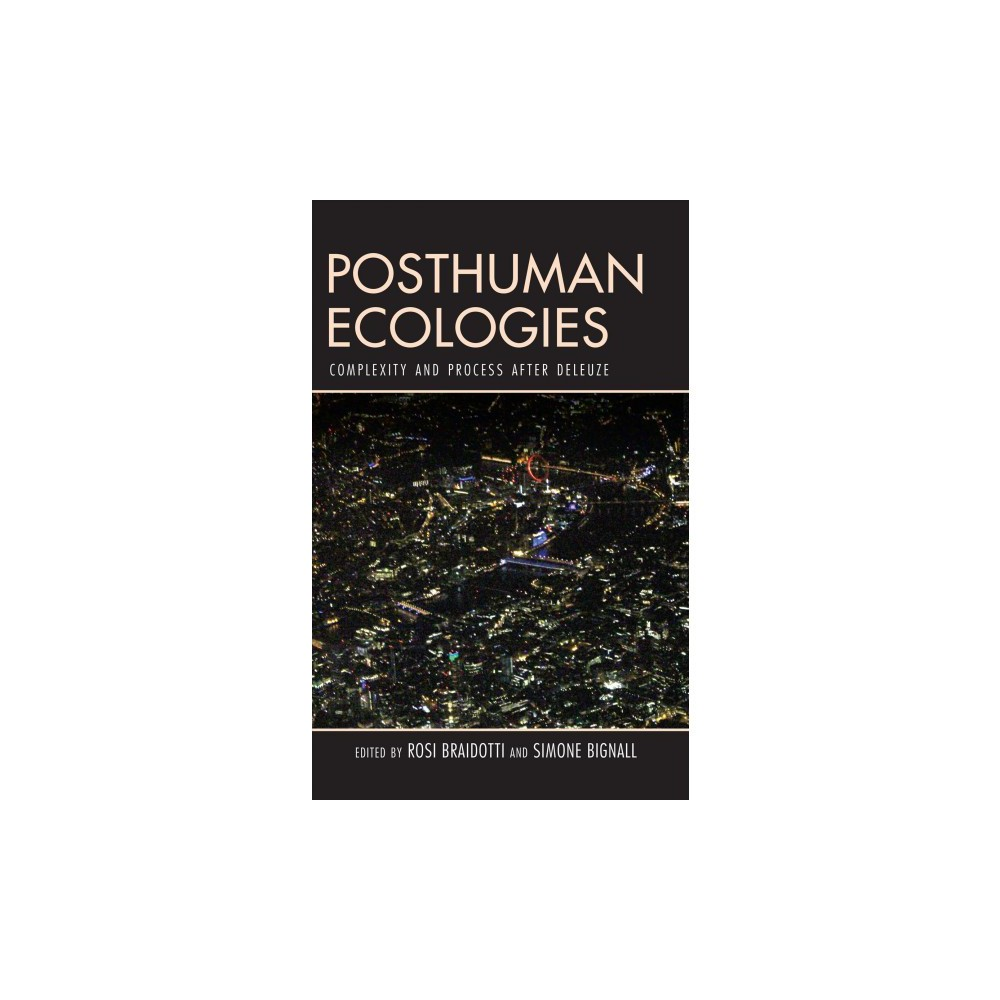 Posthuman Ecologies : Complexity and Process After Deleuze - (Hardcover)