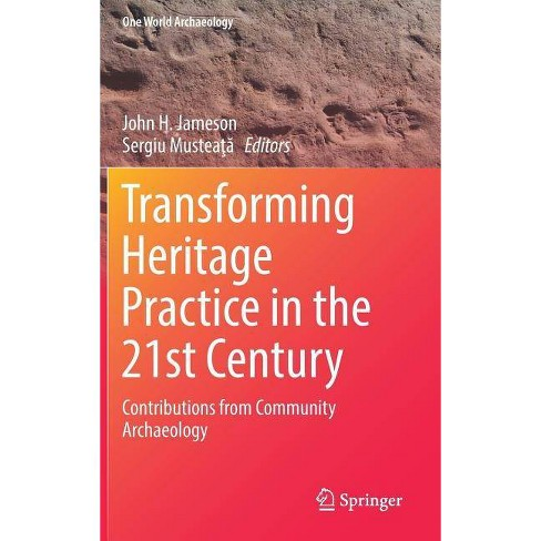 Transforming Heritage Practice in the 21st Century - (One World Archaeology) (Hardcover) - image 1 of 1