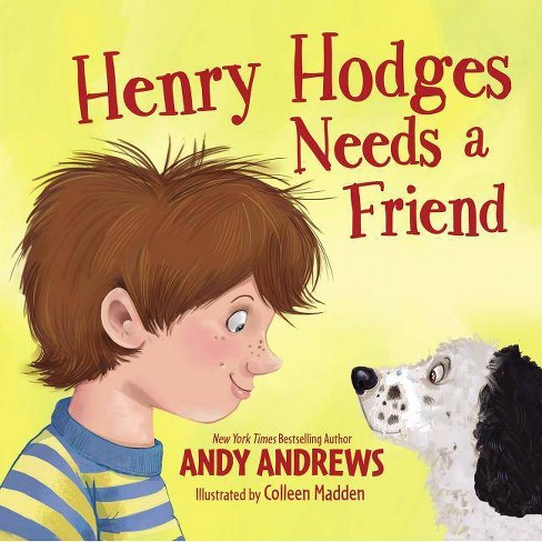 Henry Hodges Needs a Friend - by  Andy Andrews (Hardcover) - image 1 of 1