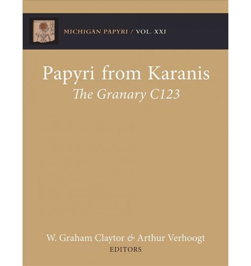 Papyri from Karanis : The Granary C123 -  by Arthur Verhoogt & Graham Claytor (Hardcover) - image 1 of 1