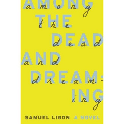 Among the Dead and Dreaming - by  Samuel Ligon (Paperback) - image 1 of 1
