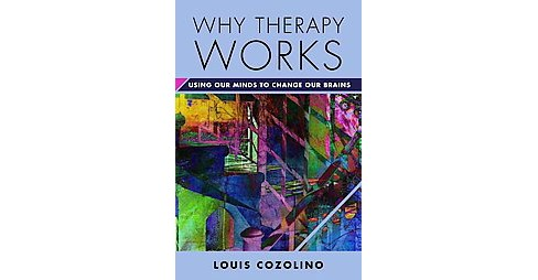 Why Therapy Works : Using Our Minds to Change Our Brains (Hardcover) (Louis Cozolino) - image 1 of 1