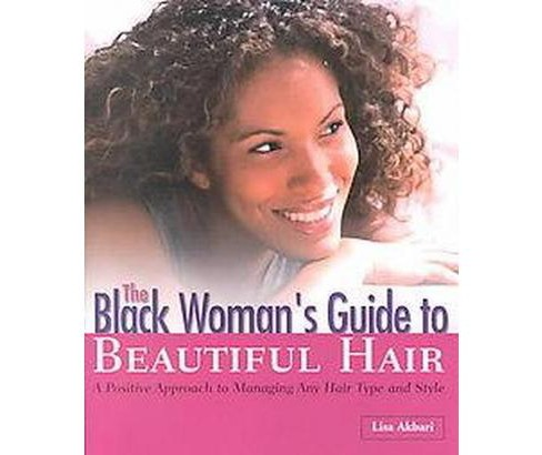 Black Woman's Guide to Beautiful Hair : A Positive Approach to Managing Any Hair Type and Style - image 1 of 1