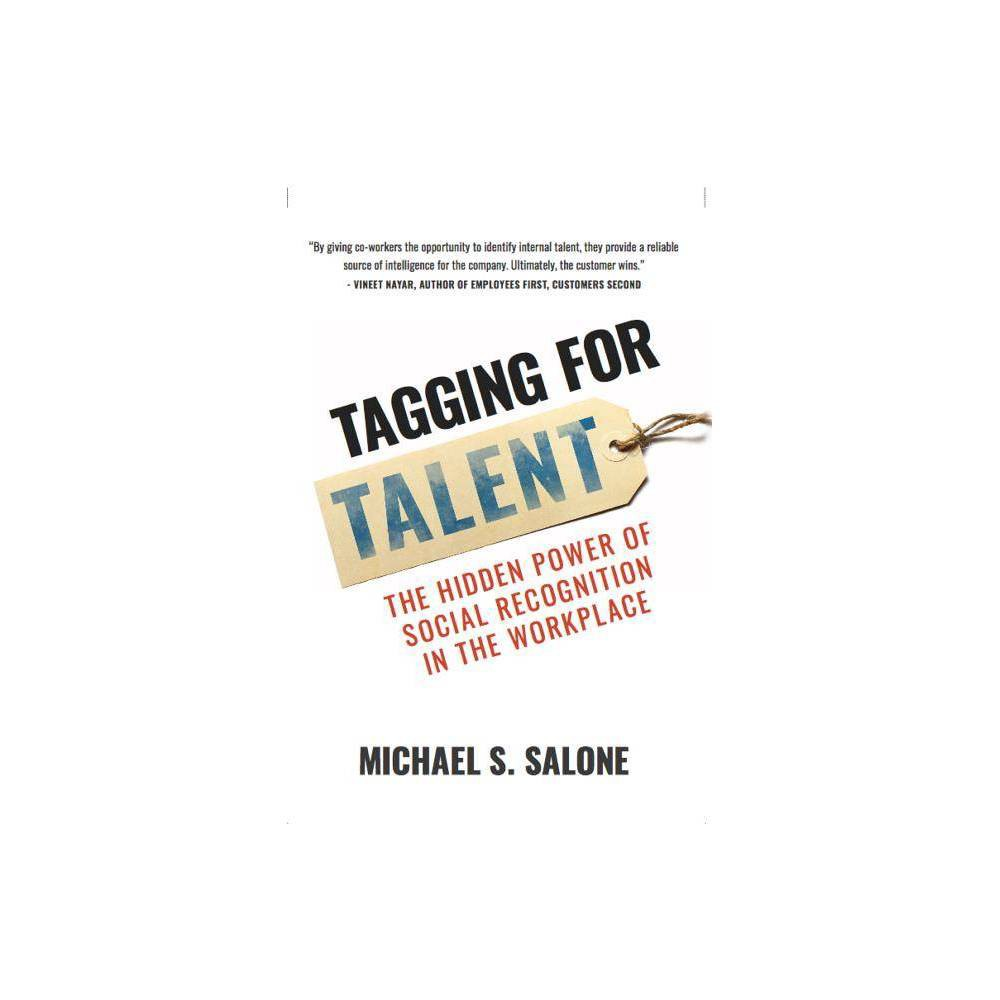 Tagging for Talent - by Michael Salone (Hardcover) Tagging for Talent introduces a breakthrough approach for human resources, senior executives and line managers to find hidden talent from within their own organizations. This unique method challenges the status quo of talent identification and succession planning with an easy crowdsourcing approach to competency recognition. This is not a book about using social media, but a true business solution using the natural behaviors of your workforce to self-identify potential myriad of talent. It speaks to HR professionals and senior leaders who are looking for simple to use, real-life solutions that can be implemented in business today. Employees already see the power of tagging and view this innovative approach as a fun way to recognizing talent, versus the old method of waiting for their manager to see or perceive their strengths. For years, executives have been asking,  Why am I spending all of this time and money when I keep getting the same results?  Tagging for Talent inspires leaders to tap into the power of the crowd, along with practical guidance on how to put a peer-based tagging system in place--and take their company up a notch!
